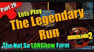 Borderlands 2 | The Legendary Run | Part 20 | The Not So Longbow Farm