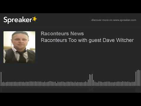 Raconteurs Too with guest Dave Witcher