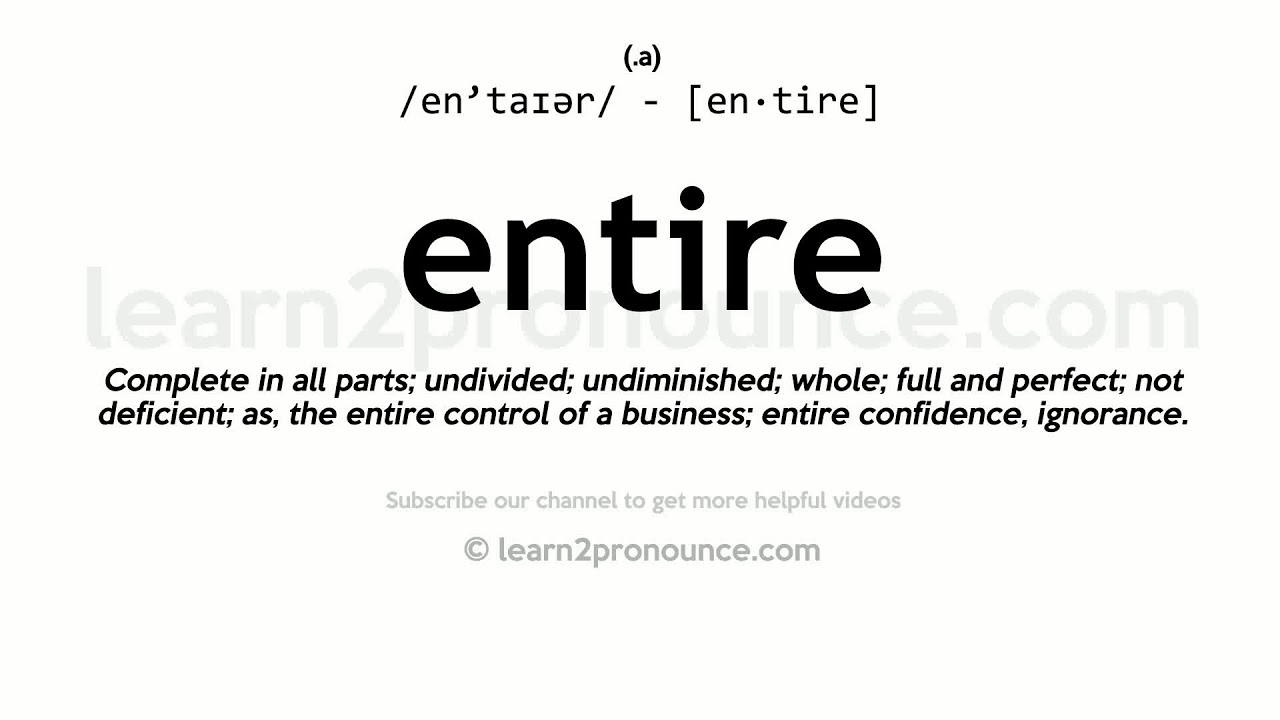 Pronunciation of Entire  Definition of Entire