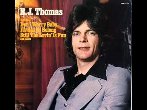 B. J. Thomas -  Don't Worry Baby