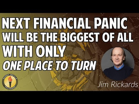 Jim Rickards: Next Financial Panic Will Be The Biggest Of All, With Only One Place To Turn!