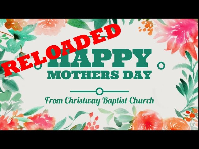 Mother's Day 5/10/2020 RELOAD - Christway Baptist Church