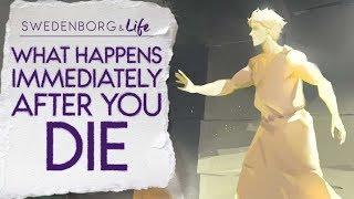 What Happens Immediately After You Die - Swedenborg & Life