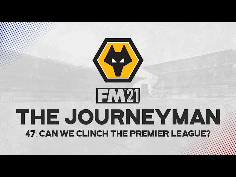 The Journeyman #47 - Can We Clinch The Premier League?  - Football Manager 2021  