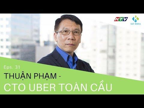 [CĐKD] Số 31 - Thuận Phạm - CTO Uber toàn cầu