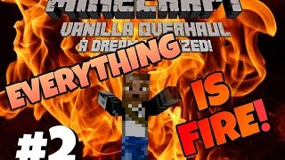|Minecraft| Vanilla Overhaul: A Dream Realized!|Ep 2| Everything is FIRE!