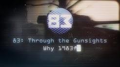 '83 Through The Gunsights : Why 1983?