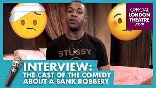 10 questions with the cast of The Comedy About A Bank Robbery