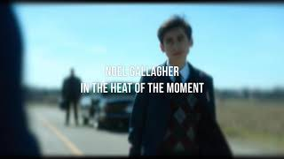 noel gallagher ; in the heat of the moment (slowed)