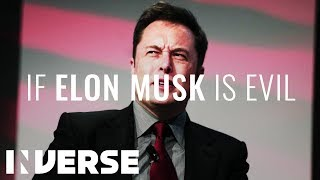 If Elon Musk Is Evil, Humanity Is Totally Screwed   Inverse