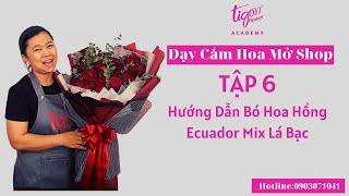 Dạy Cắm Hoa Mở Shop (Tập 6) - Hướng Dẫn Bó Hoa Hồng Ecuador Mix Lá Bạc