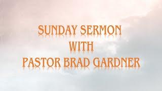 Sunday Sermon Pastor Brad Gardner