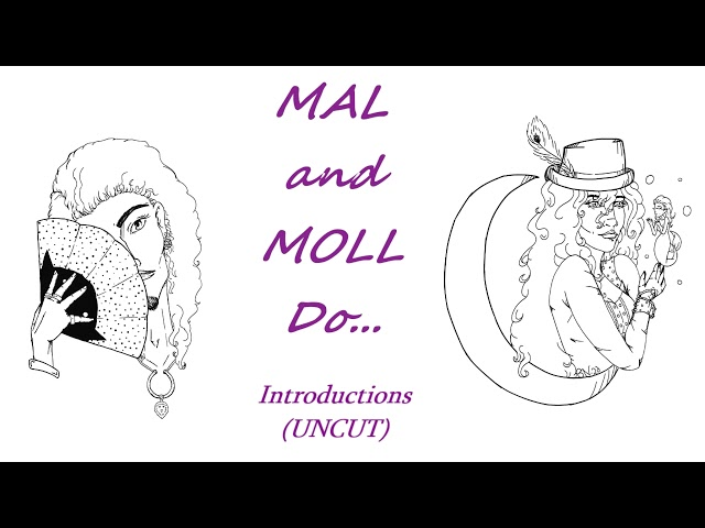MAL and MOLL Do... INTRODUCTIONS (UNCUT)