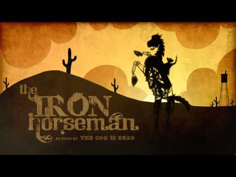 "The Cog is Dead - ""The Iron Horseman"""