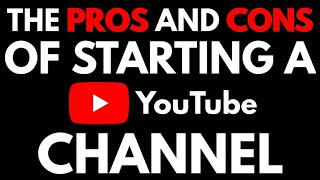 The Pros and Cons of Starting a YouTube Channel
