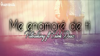 Me enamoré de ti - Pitbulking ft Eslok Diaz (LETRA)