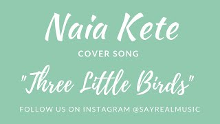 Three Little Birds-Bob Marley-Naia Kete of SayReal Cover