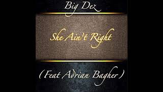 Big Dez (feat  Adrian Bagher) She Ain't Right