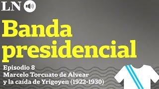 El gobierno de Marcelo Torcuato de Alvear y la caída de Yrigoyen (1922-1930) - La Banda Presidencial