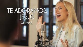 Te Adoramos, Jesús (Eucaristía) - Athenas