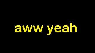 aww yeah uberhaxornova Sound Effect