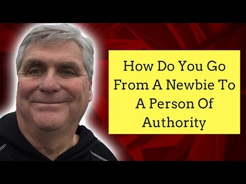 How Do You Go From A Newbie To A Person Of Authority