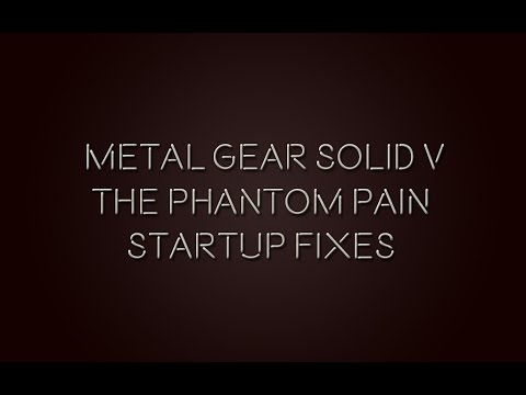 Metal Gear Solid V Nothing Happens Startup fixes