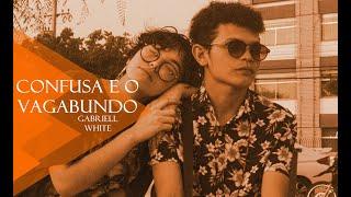 Gabryell white - Confusa e o Vagabundo ( official video )