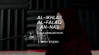 Murottal surah Al-Ikhlas, Al-Falaq, An-Nas oleh Adilla Kamiliah Putri