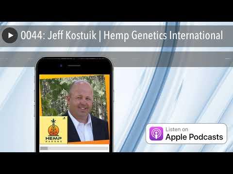 0044: Jeff Kostuik | Hemp Genetics International