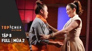Top Chef Việt Nam Tập 8 Full | Mùa 2 | Top 8 Chuyện Chưa Kể Và Bữa Cơm Gia Đình Đẫm Nước Mắt