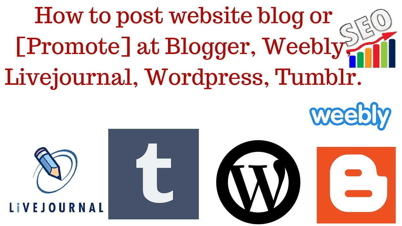 Blog Blogspot Wordpress How To Post Website Blog Or Promote At Blogger Weebly Livejournal Wordpress Tumblr Part 1