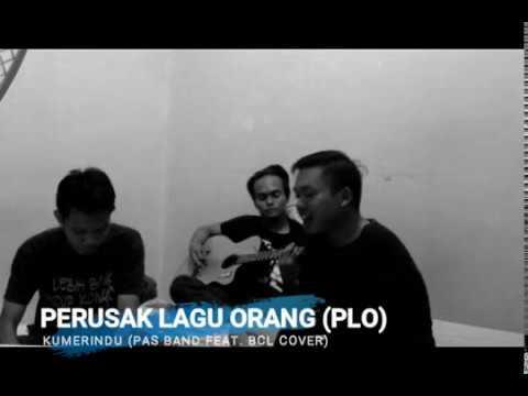 PLO  (Perusak Lagu Orang) - Kumerindu (Cover Pas Band feat Bunga Citra Lestari)