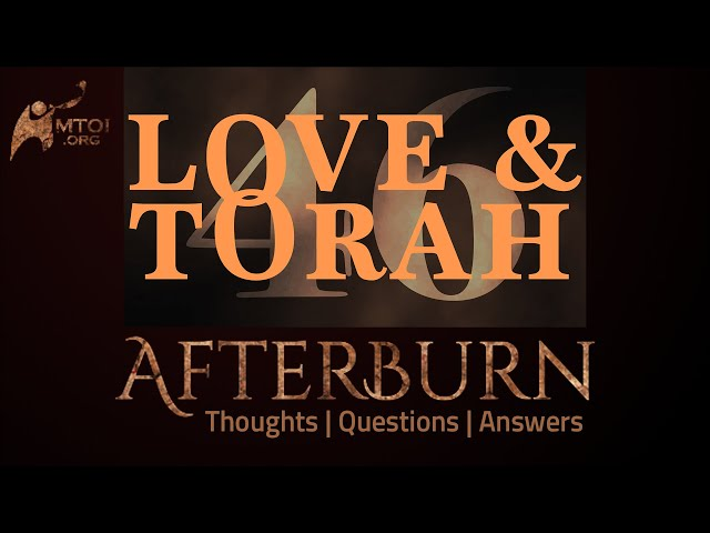 Afterburn   Thoughts, Q&A on Love and Torah   Part 46