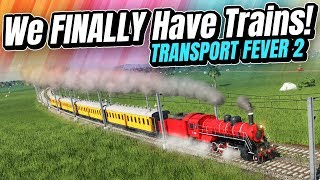 We're FINALLY Getting TRAINS! | Transport Fever 2 (Part 6)