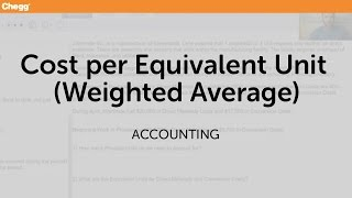Cost per Equivalent Unit (Weighted Average) | Accounting | Chegg Tutors