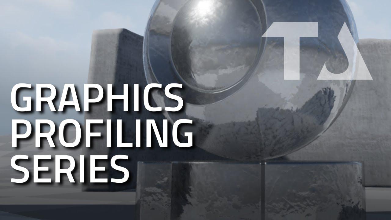 UE4 Graphics Profiling: Introduction