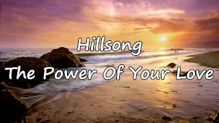 Hillsong - The Power Of Your Love [with lyrics]