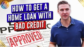 How to Get a Home Loan with Bad Credit