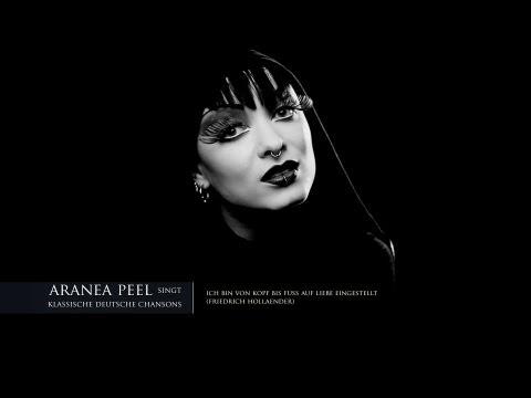 Aranea Peel singt klassische deutsche Chansons: Ich bin von Kopf bis Fuss auf Liebe eingestellt