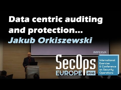 Data centric auditing and protection | Jakub Orkiszewski | Secops Europe 2018