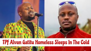 TPF Alvan Gatitu aka Alvan Love left homeless | Sleeps in the cold