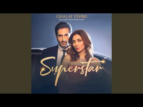 "Ghalat Fehmi (From ""Superstar"")"