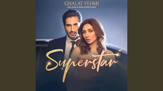 "Ghalat Fehmi (From ""Superstar"")"