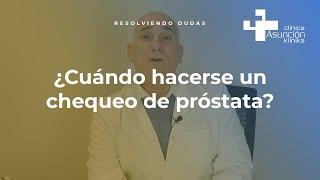 ¿Cuándo hacerse un chequeo de próstata? #ResolviendoDudas