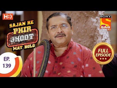 Sajan Re Phir Jhoot Mat Bolo – Ep 139 – Full Episode – 5th December,2017
