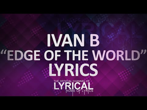 Ivan B - Edge Of The World Lyrics