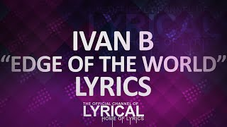 Ivan B - Edge Of The World Lyrics