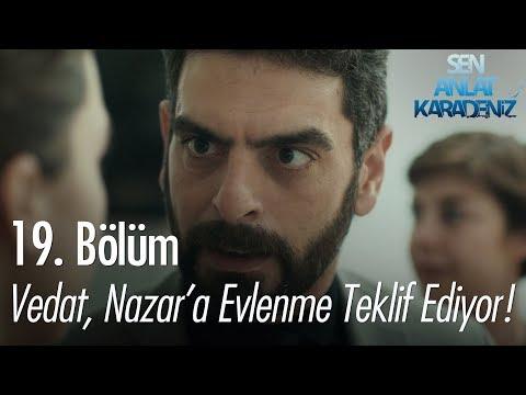Vedat, Nazar'a evlenme teklifi ediyor - Sen Anlat Karadeniz 19. Bölüm
