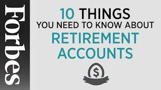 Retirement Accounts: 10 Things You Need To Know